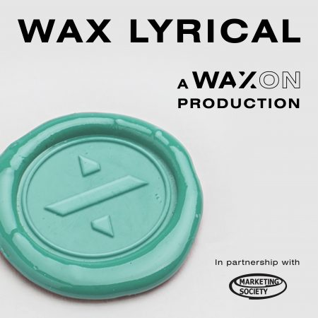 Wax Lyrical : 14 April / Wax/On
